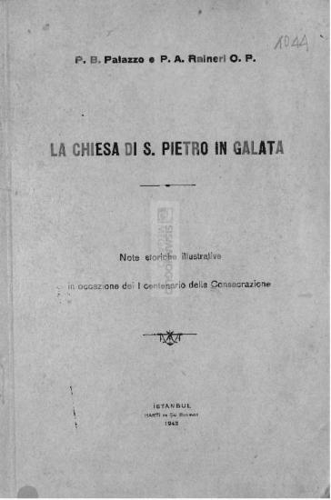 La chiesa di S. Pietro in Galata: Note storiche illustrative in occazione dei I centenario della Consacrazione / P.B. Palazzo e P.A. Raineri O.P.