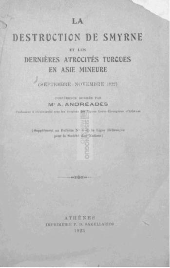 La destruction de Smyrne et les dernières atrocités Turques en Asie Mineure (Septembre - Novembre 1922) / Conférence donnée par Mr. A. Andréadès