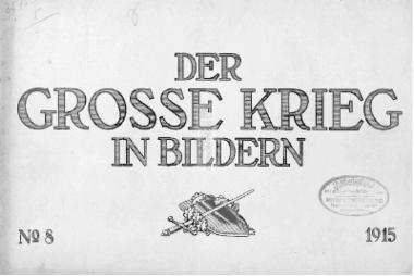 Der Grosse Krieg in bildern: No. 8. 1915 / Jos. Schumacher