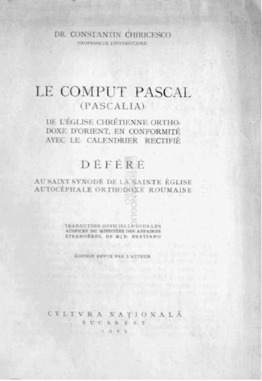 Le Comput Pascal (Pascalia) de l'Église Chrétienne Orthodoxe d'Orient, en conformité avec le calendrier rectifié déféré au Saint Synode de la Sainte Église Autocéphale Ortodoxe Roumaine / Dr. Constatin Chiricesco