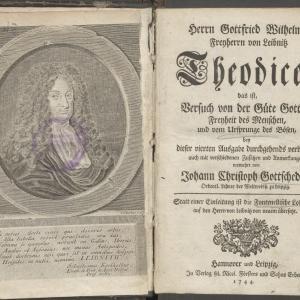 Herrn Gottfried Wilhelms Freyherrn von Leibnitz Theodicee, das ist, Versuch von der Güte Gottes, Freyheit des Menschen, und vom Ursprunge des Bösen
