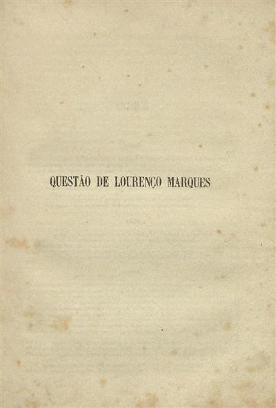 [Documentos apresentados ás Cortes na Sessão Legislativa de 1876 pelo Ministro e Secretario d'Estado dos Negocios Estrangeiros] : Questão de Lourenço Marques / [Ministerio dos Negocios Estrangeiros]