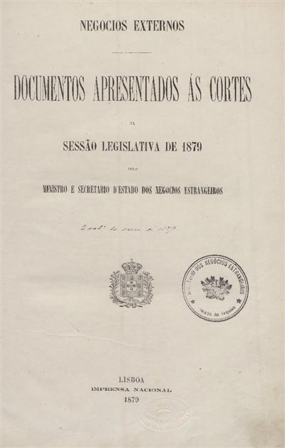 Documentos apresentados ás Cortes : na sessão legislativa de 1879 pelo Ministro e Secretario d' Estado dos Negócios Estrangeiros / Ministerio dos Negocios Estrangeiros