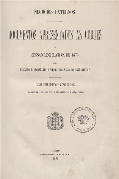 Documentos apresentados ás Cortes : na Sessão Legislativa de 1879 pelo Ministro e Secretario d' Estado dos Negócios Estrangeiros: Tratado entre Portugal e a Gran-Bretanha: para regular as relações entre a India portugueza e a India ingleza / Ministerio dos Negocios Estrangeiros