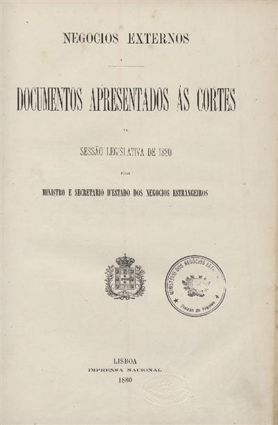 Documentos apresentados ás Cortes : na Sessão Legislativa de 1880: pelo Ministro e Secretario d' Estado dos Negocios Estrangeiros / Ministerio dos Negocios Estrangeiros