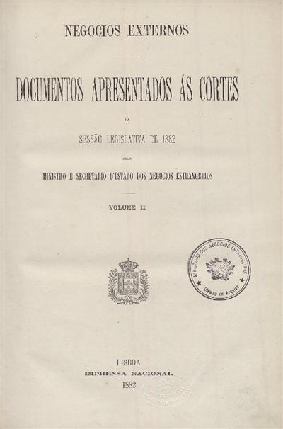 Documentos apresentados ás Cortes : na sessão legislativa de 1882 pelo Ministro e Secretario d'Estado dos Negócios Estrangeiros / Ministério dos Negócios Estrangeiros