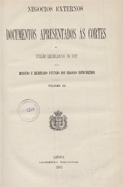 Documentos apresentados ás Cortes na sessão legislativa de 1882 : pelo Ministro e Secretario d' Estado dos Negócios Estrangeiros (Questão das Pescarias) / Ministério dos Negocios Estrangeiros