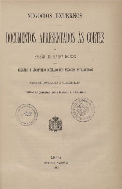Documentos apresentados ás Cortes na sessão legislativa de 1888 : pelo Ministro e Secretario d' Estado dos Negócios Estrangeiros : Negocios Consulares e Commerciaes : Tratado de Commercio entre Portugal e a Dinamarca / Ministério dos Negocios Estrangeiros