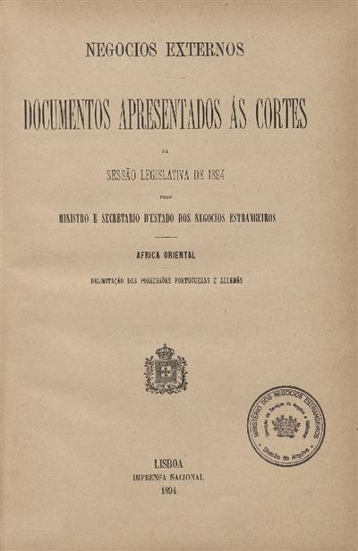 Documentos apresentados ás Cortes na sessão legislativa de 1894 : pelo Ministro e Secretario d' Estado dos Negócios Estrangeiros: Africa Oriental: Delimitação das possessões portuguezas e allemãs / Ministério dos Negocios Estrangeiros