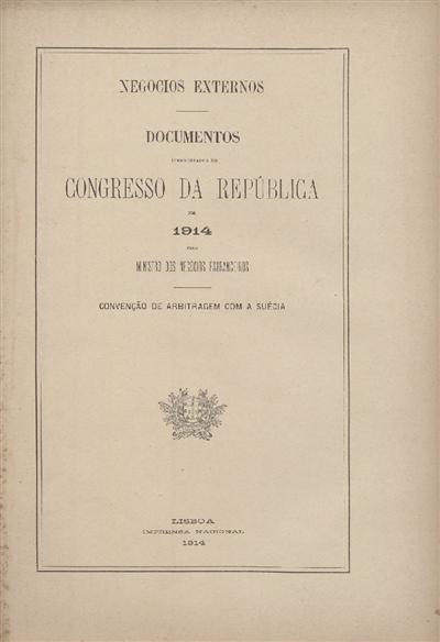 Documentos apresentados ao Congresso da República : em 1914 pelo Ministro dos Negócios Estrangeiros: Convenção de Arbitragem com a Suécia / Ministerio dos Negocios Estrangeiros
