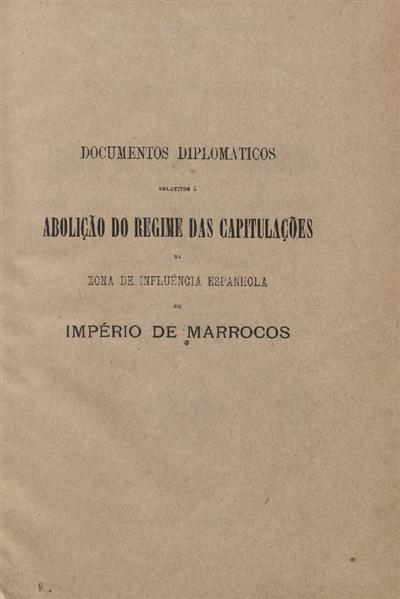 Documentos diplomáticos : relativos à abolição do regime das capitulações na zona de influência espanhola do Império de Marrocos : 14 de Abril de 1913 - 20 de Julho de 1918 / Ministerio dos Negocios Estrangeiros