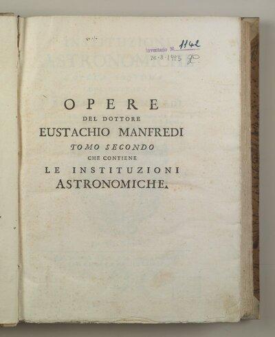 Instituzioni astronomiche opera postuma del dottore Eustachio Manfredi ...