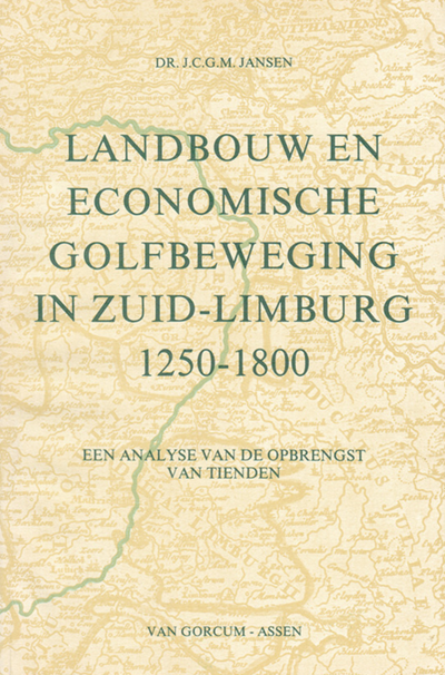 Landbouw en economische golfbeweging in Zuid-Limburg 1250 - 1800