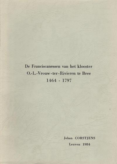 De Franciscanessen van het klooster O.-L.-Vrouw ter Rivieren te Bree - 1464-1797