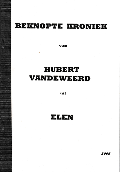 Beknopte kroniek van Hubert Vandeweerd uit Elen