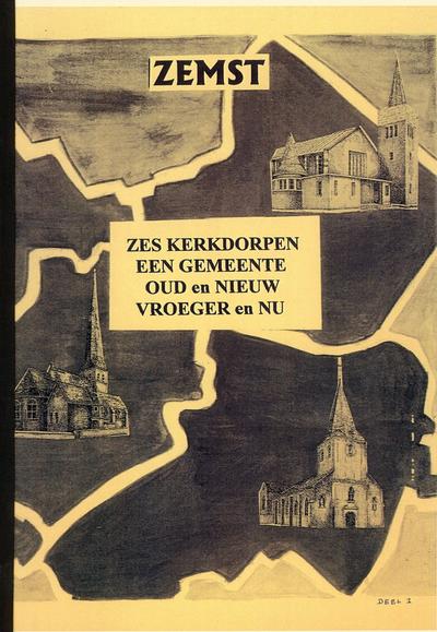 Elewijt, Eppegem, Hofstade, Laar, Weerde, Zemst : zes kerkdorpen, één gemeente. Oud en nieuw - vroeger en nu : deel 1