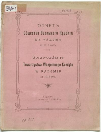Otčet˝ Radomskago Obščestva Vzaimnago Kredita v˝ Radom˝ za 1913 god˝ = Sprawozdanie Towarzystwa Wzajemnego Kredytu w Radomiu za 1913 rok