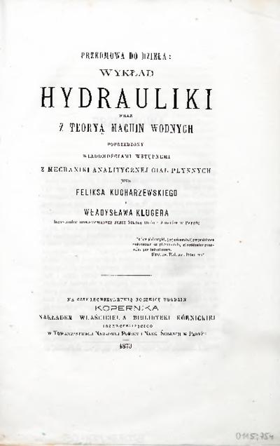 Wykład hydrauliki wraz z teoryą machin wodnych : poprzedzony wiadomościami wstępnemi z mechaniki analitycznej ciał płynnych