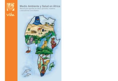 Medio Ambiente y Salud en África : Manual para agentes de salud, agrícolas, maestros y educadores comunitarios