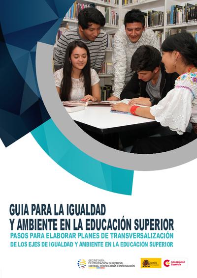 Guía para la igualdad y ambiente en la educación superior : Pasos para elaborar planes de transversalización de los ejes de igualdad y ambiente en la educación superior