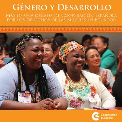 Género y desarrollo : Más de una Década de Cooperación Española por los Derechos de las mujeres en Ecuador