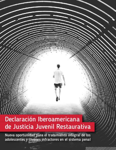 Declaración Iberoamericana de Justicia Juvenil Restaurativa : Nueva oportunidad para el tratamiento integral de los adolescentes y jóvenes infractores en el sistema penal
