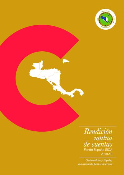 Rendición mutua de cuentas Fondo España SICA 2010-2013 : Centroamérica y España, una asociación para el desarrollo