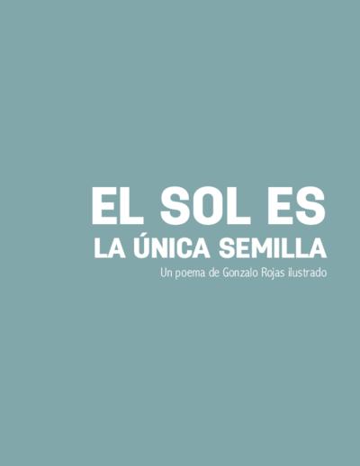 El sol es la única semilla : un poema de Gonzalo Rojas ilustrado
