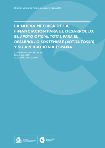 La nueva métrica de la financiación para el desarrollo : el apoyo oficial total para el desarrollo sostenible (AOTDS/TOSSD) y su aplicación a España