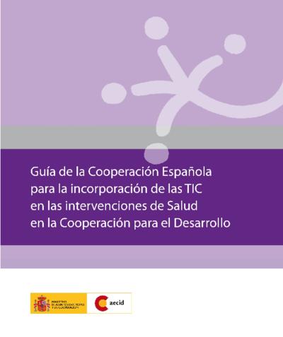 Guía de la Cooperación Española para la incorporación de las TIC en las intervenciones de Salud en la Cooperación para el Desarrollo