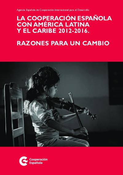 Cooperación española con América Latina y el Caribe 2012-2016 : razones para un cambio