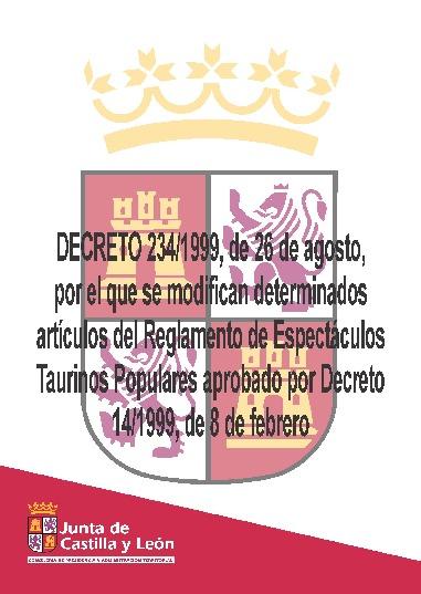 Decreto 234/1999, de 26 de agosto, por el que se el que se modifican derterminados artículos del Reglamento de Espectáculos Taurinos Populares de la Comunidad de Castilla y León aprobado por decreto 14/1999, de 8 de febrero.