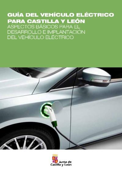 Guía del vehículo eléctrico para Castilla y León : aspectos básicos para el desarrollo e implantación del vehículo eléctrico