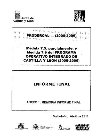 Informe final : Prodercal (2000-2006) : medida 7.5, parcialmente, y medida 7.9 del Programa Operativo Integrado de Castilla y León (2000-2006) : anexo 1, memoria informe final : Valladolid, abril de 2010