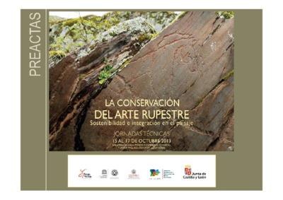 Conservación del arte rupestre : sostenibilidad e integración en el paisaje : jornadas téncicas, 15 al 17 de octubre, 2013, Salamanca y zona arqueológica de Siega Verde : preactas