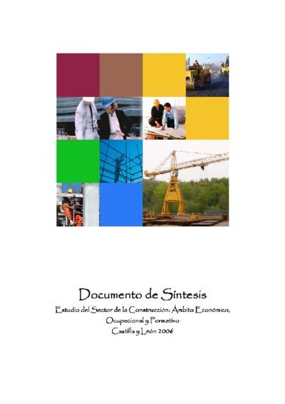 Estudio del sector de la construcción : ámbito económico, ocupacional y formativo, Castilla y León 2006 : documento de síntesis