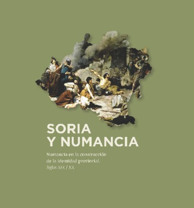 Soria y Numancia : Numancia en la construcción de la identidad provincial, siglos XIX-XX : [exposición, Biblioteca Pública de Soria]