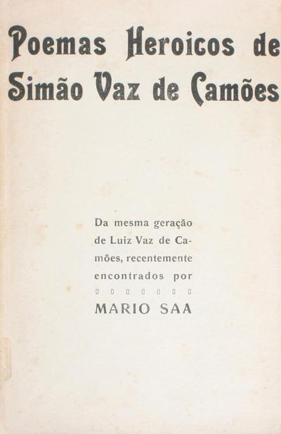 Poemas heróicos de Simão Vaz de Camões: da mesma geração de Luis Vaz de Camões, cantor dos Luziadas, recentemente encontrados por Mario Saa