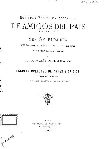 Sesión pública celebrada el día 8 de octubre de 1888 con motivo de la apertura del año académico de 1888 a 1889 de la Escuela Ovetense de Artes y Oficios y distribución de premios a los alumnos mas distinguidos de la misma