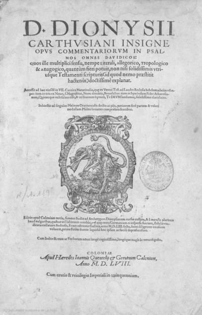 D. Dionysii Carthusiani Insigne opus commentariorum in Psalmos omnes Davidicos ... ; accessit ad haec eiusde[m] in VII cantica matutinalia ... ; item in ... Magnificat, nunc dimittis, Benedictus ; item in Symbolum fidei Athanasianum, quicunque vult salvus esse, & in divinum hymnu[m] Te Deum ladamus, solidissima elucidatio ...
