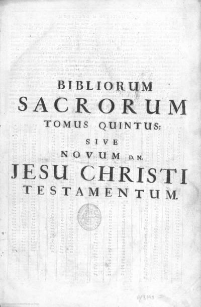 Bibliorum sacrorum tomus quintus siue Nouum D.N. Iesu Christi Testamentum