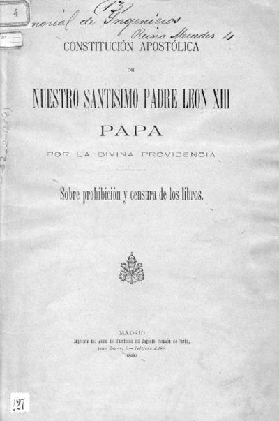 Constitucion apostólica de Nuestro Santisimo Padre Leon XIII... Sobre prohibicion y censura de los libros