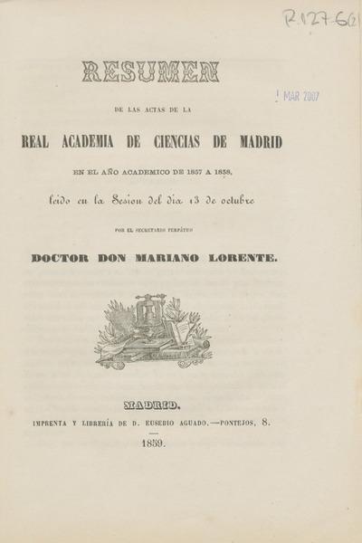 Resumen de las Actas de la Real Academia de Ciencias de Madrid... : leído en la sesión del día ...por el secretario perpetuo doctor D. Mariano Lorente