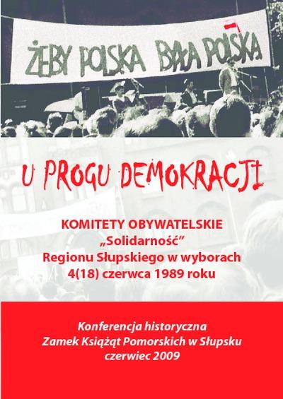 U progu demokracji - Komitety Obywatelskie Solidarność Regionu Słupskiego w wyborach 4 (18) czerwca 1989 roku : materiały z konferencji Słupsk 5 VI 2009 r.