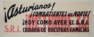 ¡Asturianos! ¡Combatientes del norte! ¡Hoy como ayer el S.R.I. cuidará de vuestras familias. ¡Octubre 34!