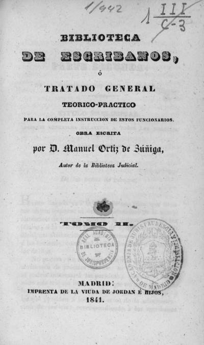 Biblioteca de escribanos o Tratado general teórico-práctico para la completa instrucción de estos funcionarios