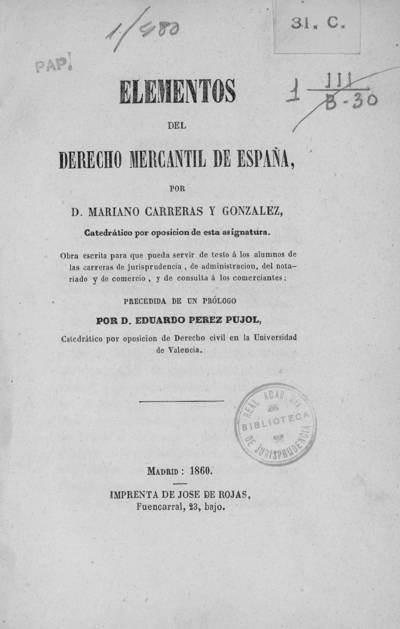 Elementos del derecho mercantil de España : obra escrita para que pueda servir de texto a los alumnos de las carreras de jurisprudencia, de administración, del notariado y de comercio, y de consulta a los comerciantes