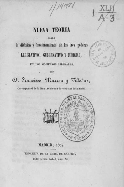 Nueva teoría sobre la división y funcionamiento de los tres poderes legislativo, gubernativo y judicial, en los gobiernos liberales