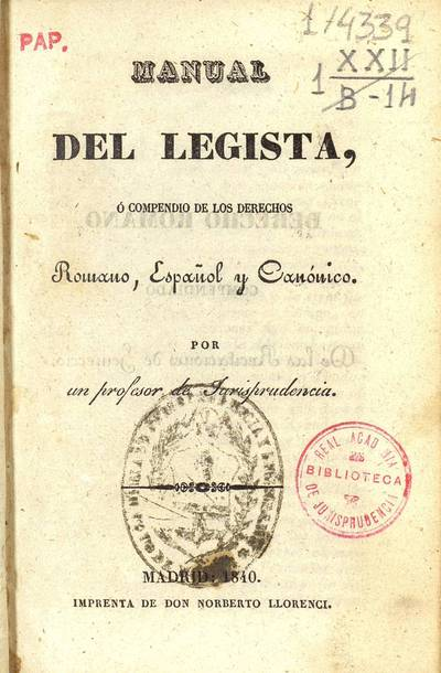 Manual del legista ó Compendio de los derechos romano, español y canónico