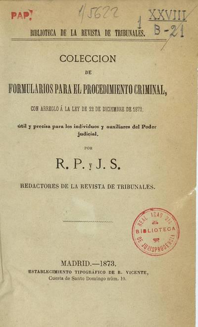 Colección de formularios para el procedimiento criminal : con arreglo a la Ley de 22 de Diciembre de 1872 : útil y precisa para los individuos y auxiliares del poder judicial
